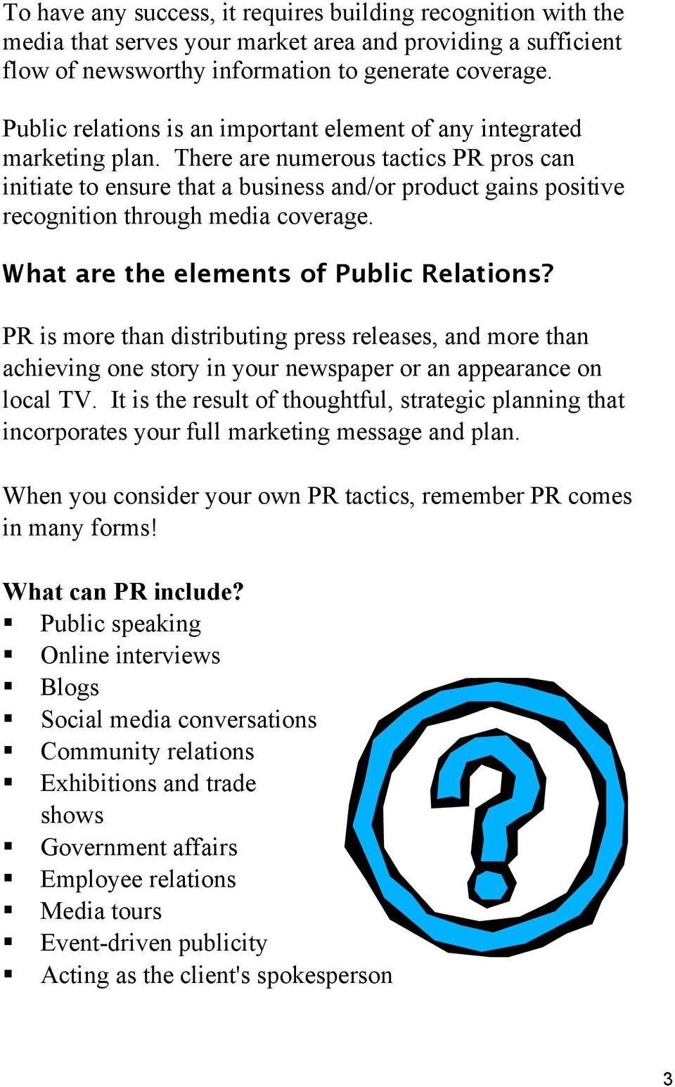 There are numerous tactics PR pros can initiate to ensure that a business and/or product gains positive recognition through media coverage. What are the elements of Public Relations?