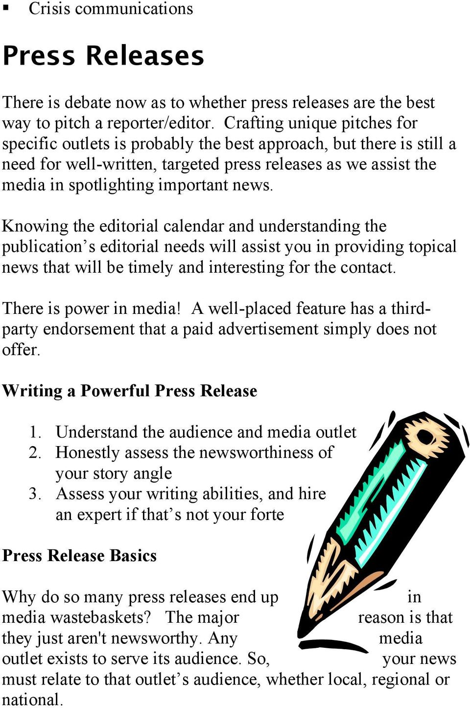 Knowing the editorial calendar and understanding the publication s editorial needs will assist you in providing topical news that will be timely and interesting for the contact.