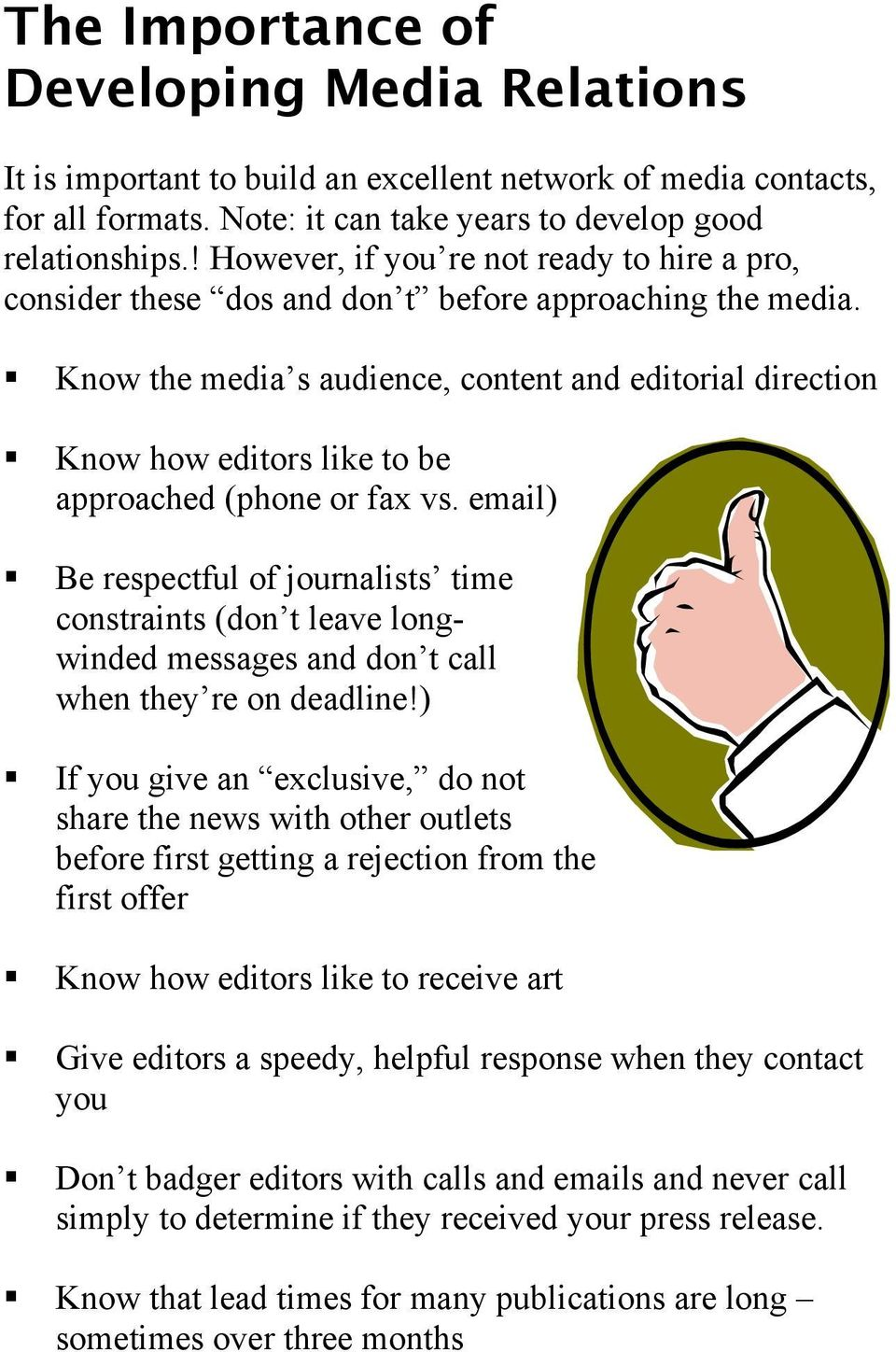 Know the media s audience, content and editorial direction Know how editors like to be approached (phone or fax vs.