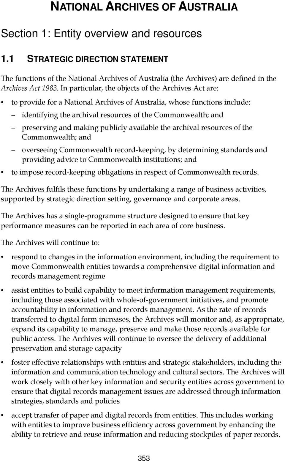 In particular, the objects of the Archives Act are: to provide for a National Archives of Australia, whose functions include: identifying the archival resources of the Commonwealth; and preserving