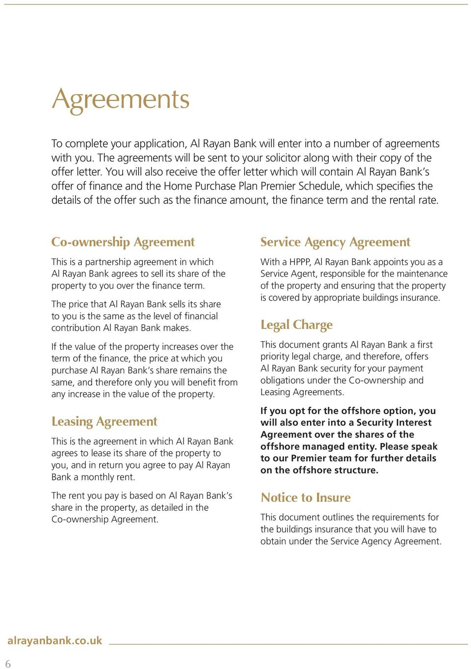 the finance term and the rental rate. Co-ownership Agreement This is a partnership agreement in which Al Rayan Bank agrees to sell its share of the property to you over the finance term.