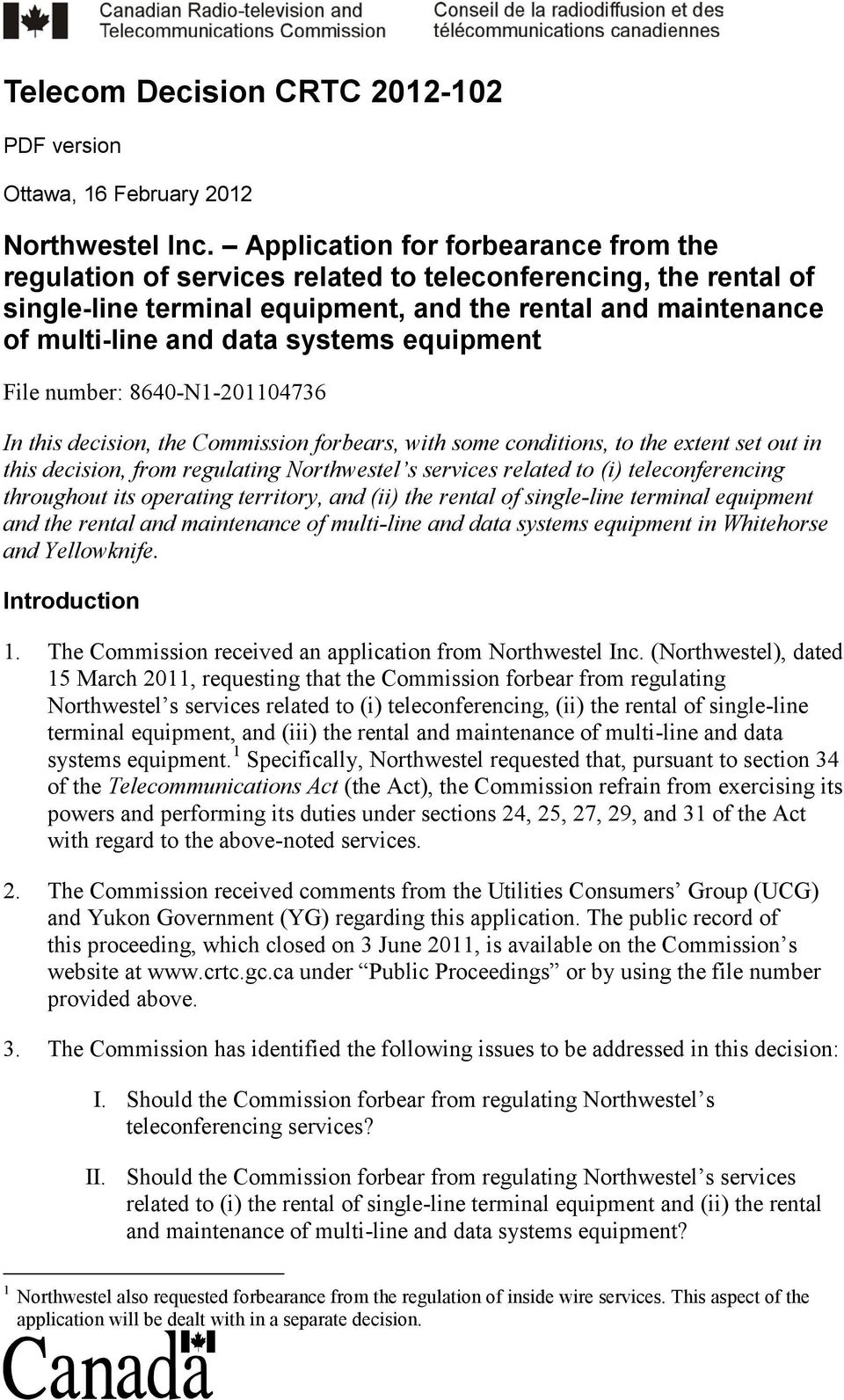 equipment File number: 8640-N1-201104736 In this decision, the Commission forbears, with some conditions, to the extent set out in this decision, from regulating Northwestel s services related to (i)
