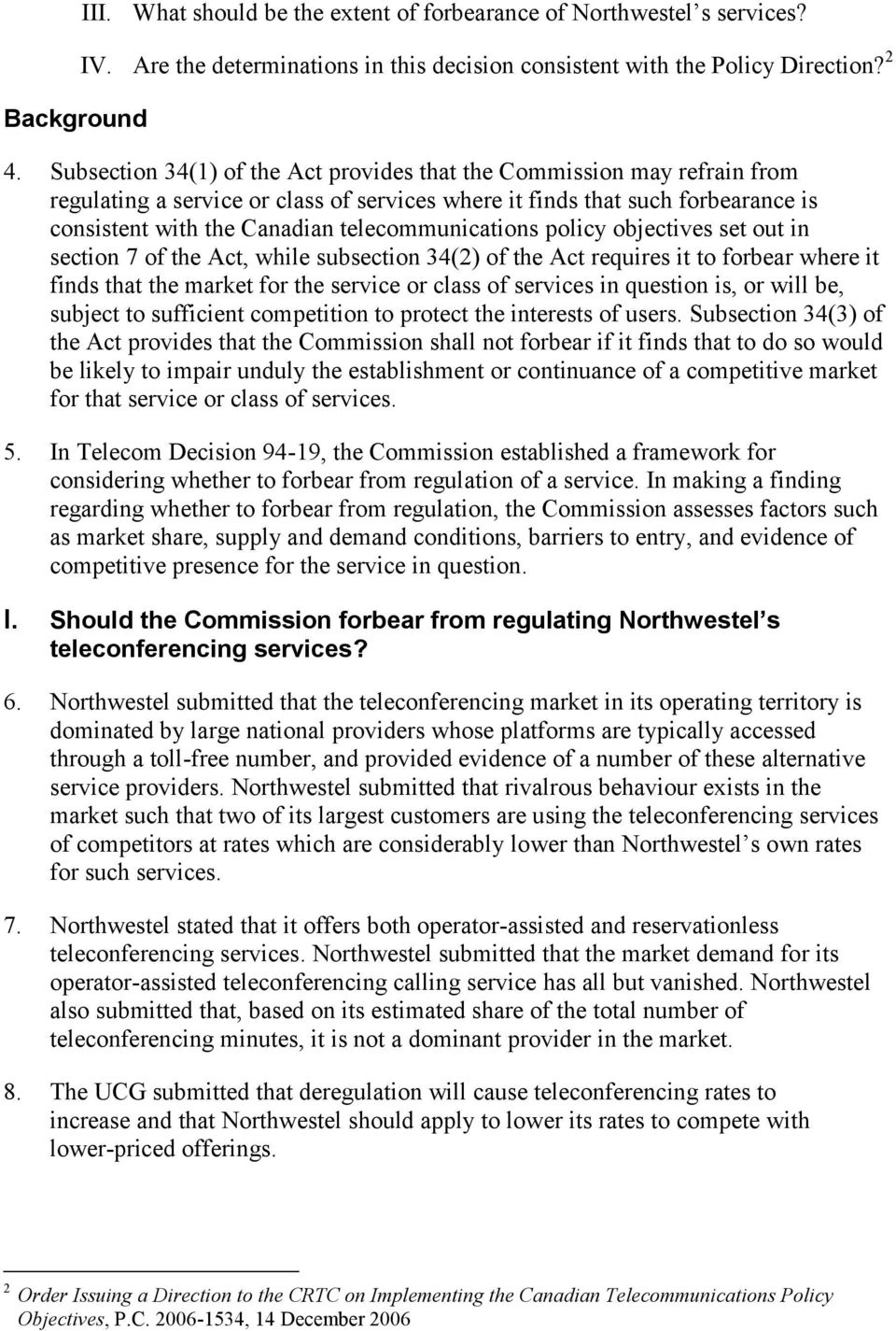 telecommunications policy objectives set out in section 7 of the Act, while subsection 34(2) of the Act requires it to forbear where it finds that the market for the service or class of services in