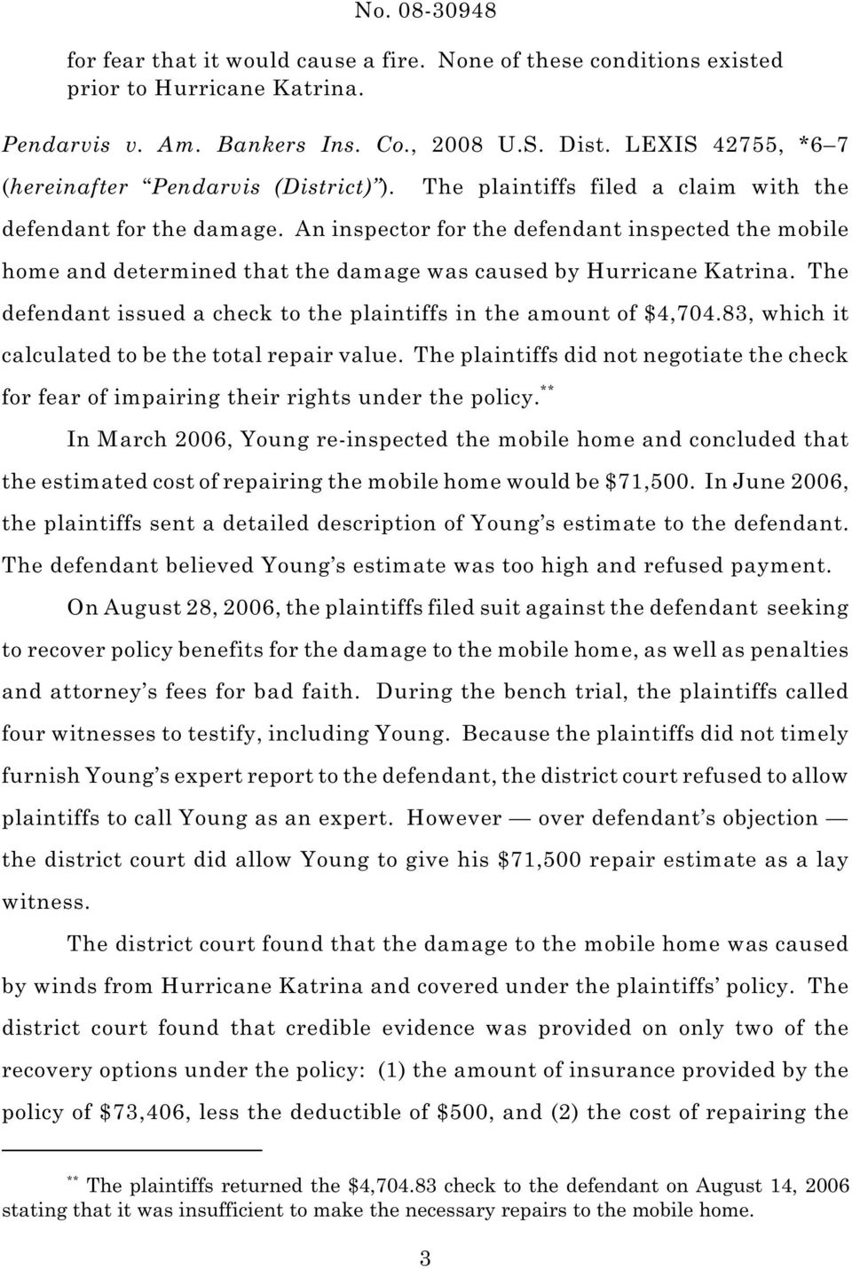 An inspector for the defendant inspected the mobile home and determined that the damage was caused by Hurricane Katrina. The defendant issued a check to the plaintiffs in the amount of $4,704.