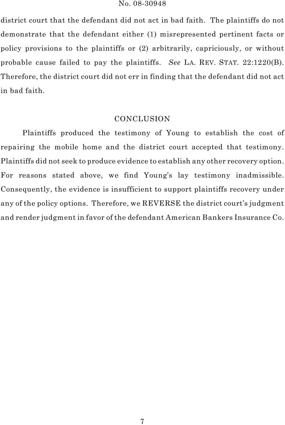 failed to pay the plaintiffs. See LA. REV. STAT. 22:1220(B). Therefore, the district court did not err in finding that the defendant did not act in bad faith.