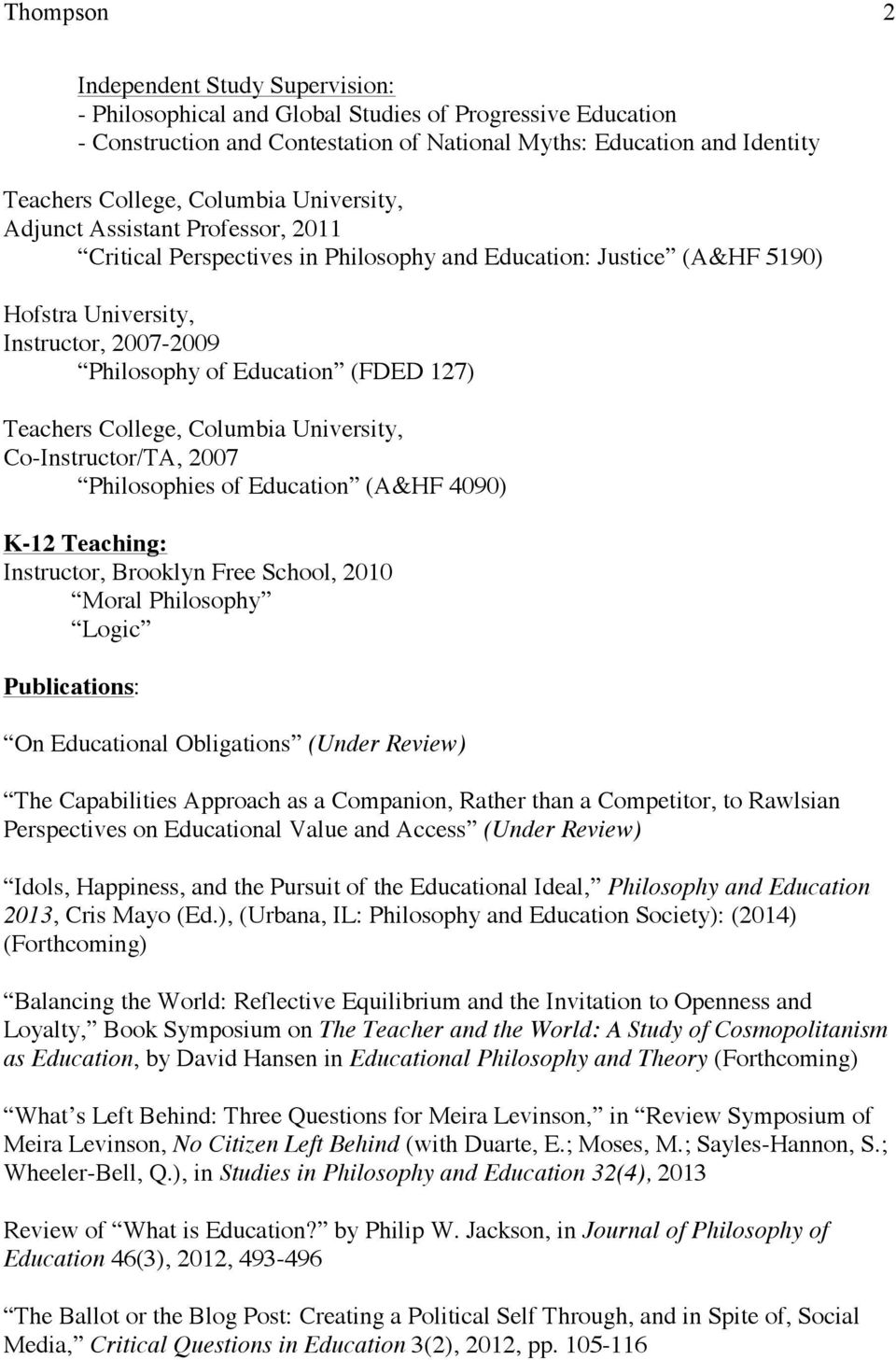 127) Teachers College, Columbia University, Co-Instructor/TA, 2007 Philosophies of Education (A&HF 4090) K-12 Teaching: Instructor, Brooklyn Free School, 2010 Moral Philosophy Logic Publications: On