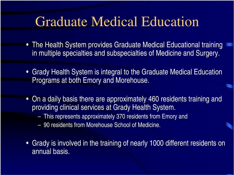 On a daily basis there are approximately 460 residents training and providing clinical services at Grady Health System.