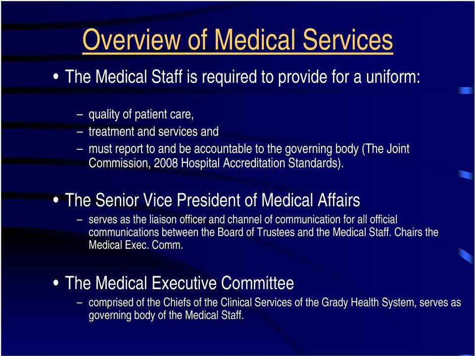 The Senior Vice President of Medical Affairs serves as the liaison officer and channel of communication for all official communications between the Board of