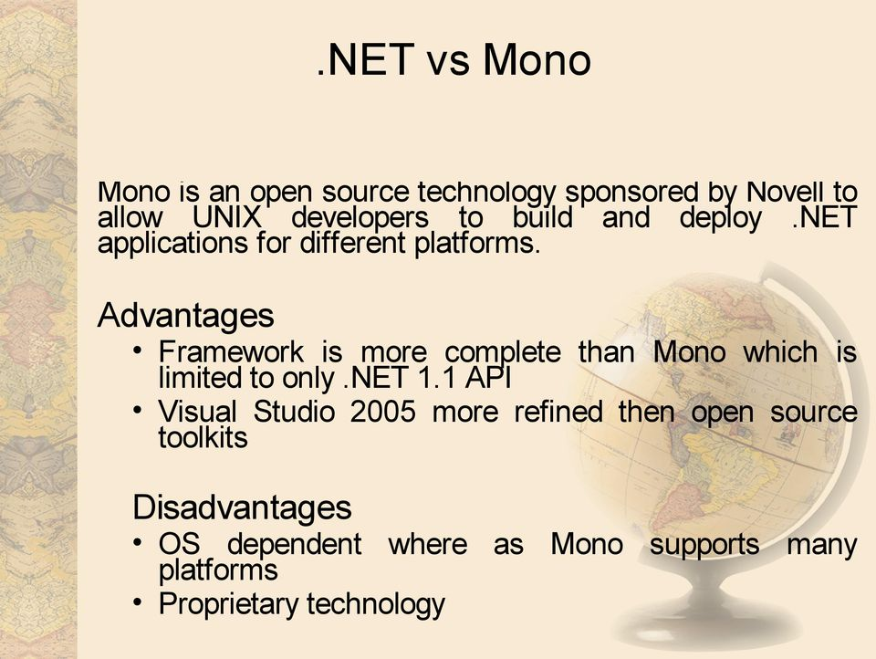 Advantages Framework is more complete than Mono which is limited to only.net 1.