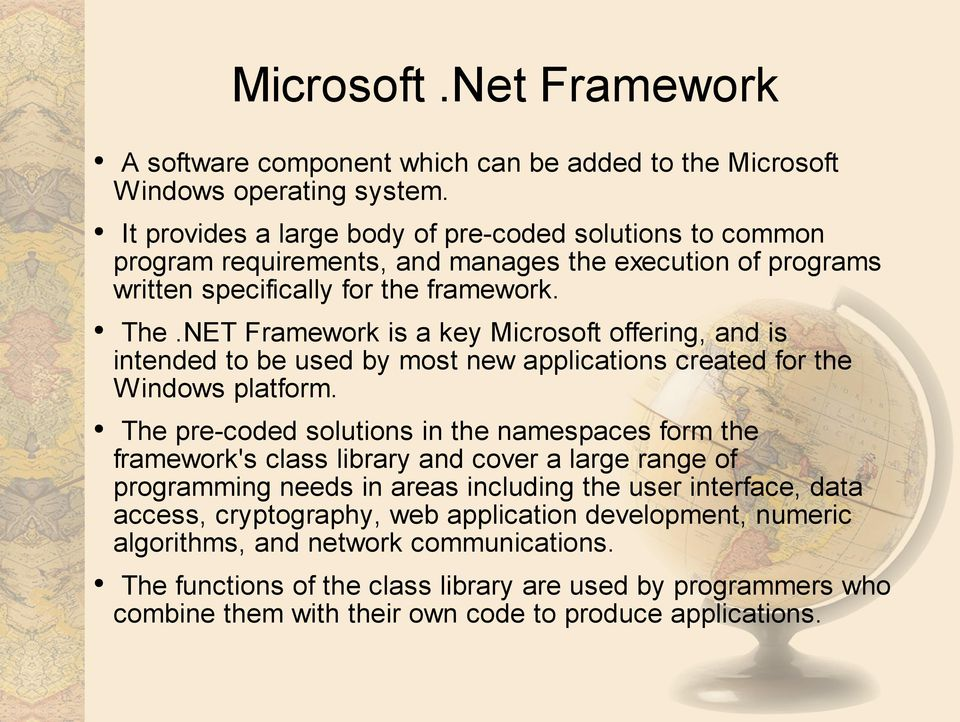 NET Framework is a key Microsoft offering, and is intended to be used by most new applications created for the W indows platform.