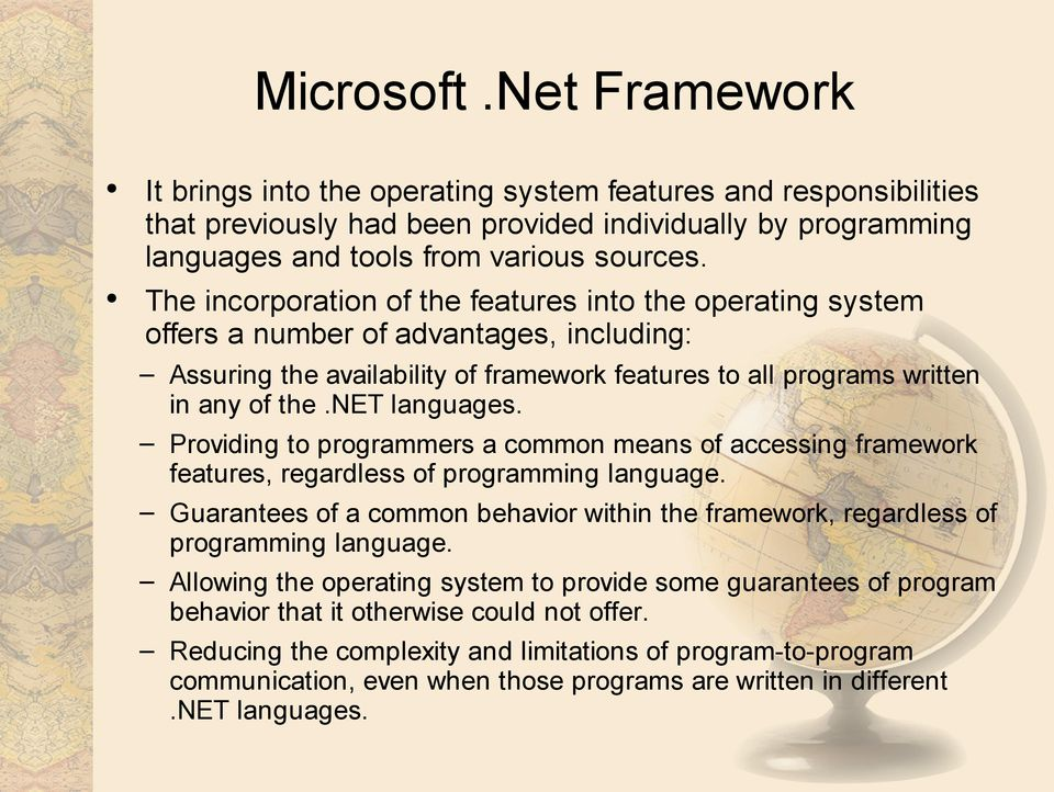 net languages. Providing to programmers a common means of accessing framework features, regardless of programming language.