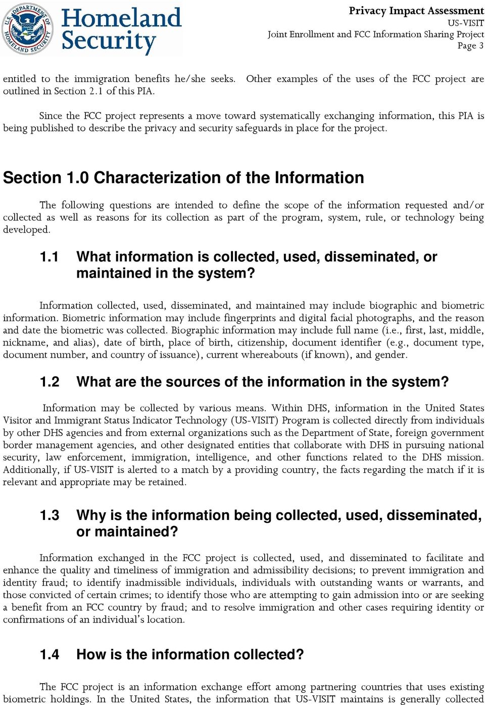 0 Characterization of the Information The following questions are intended to define the scope of the information requested and/or collected as well as reasons for its collection as part of the