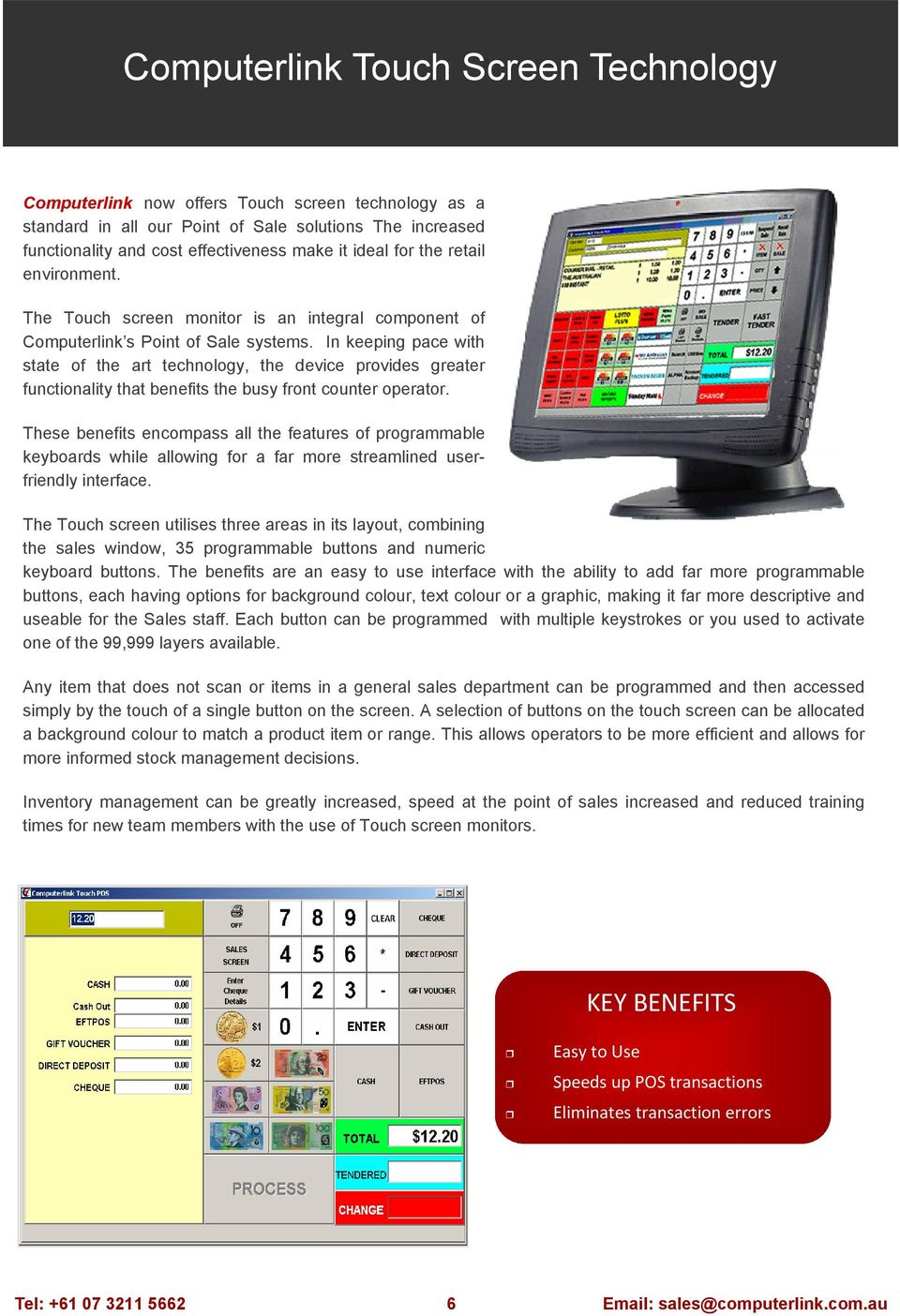 In keeping pace with state of the art technology, the device provides greater functionality that benefits the busy front counter operator.