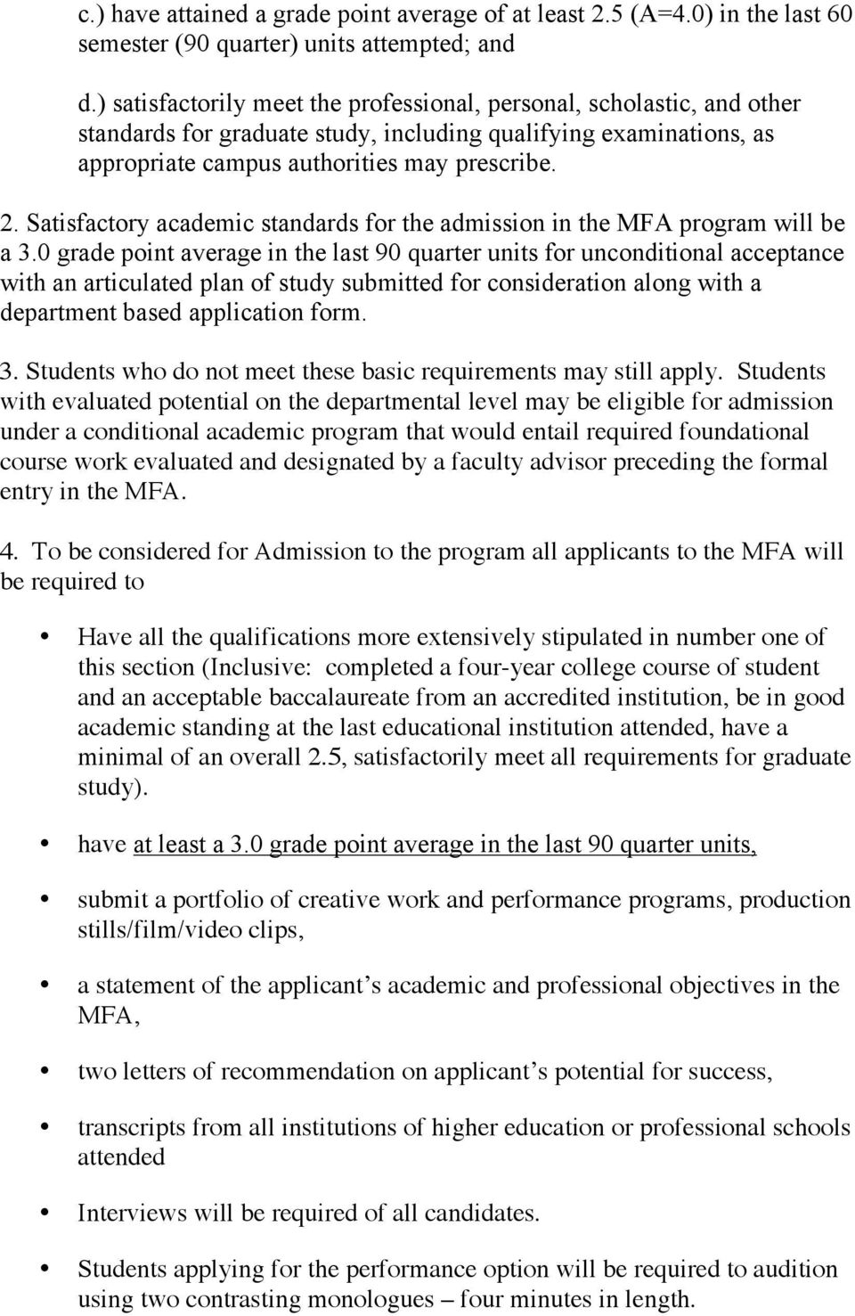 Satisfactory academic standards for the admission in the MFA program will be a 3.