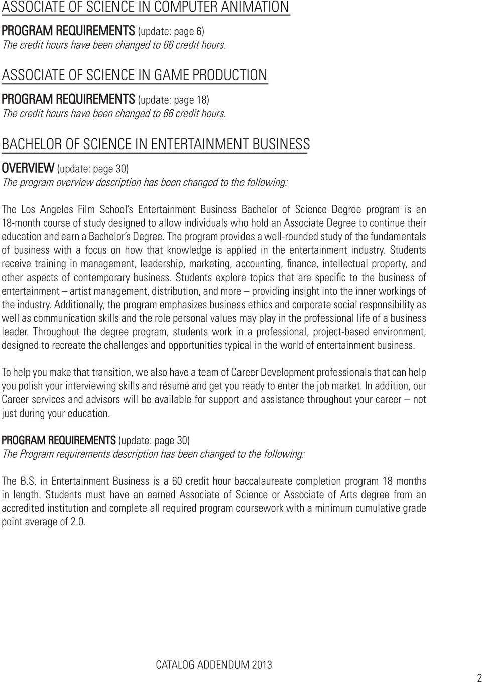 BACHELOR OF SCIENCE IN ENTERTAINMENT BUSINESS OVERVIEW (update: page 30) The program overview description has been changed to the following: The Los Angeles Film School s Entertainment Business
