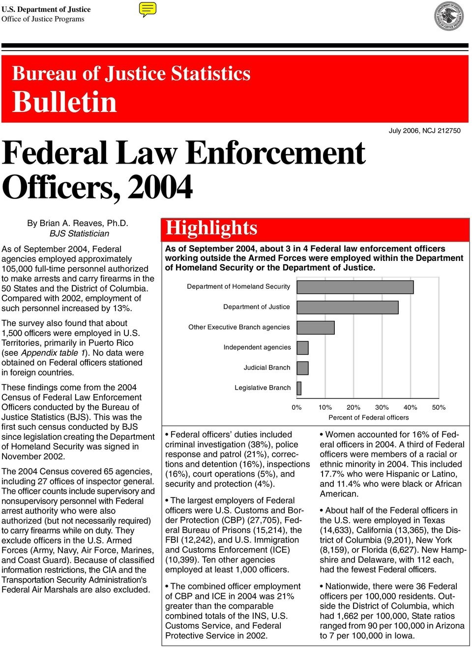 BJS Statistician As of September 2004, Federal agencies employed approximately 105,000 full-time personnel authorized to make arrests and carry firearms in the 50 States and the District of Columbia.