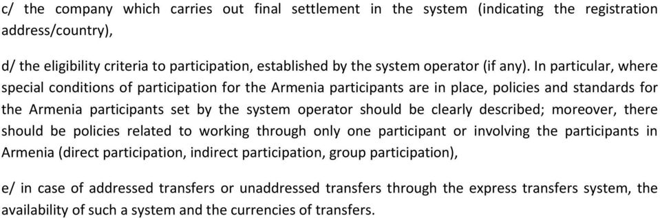 In particular, where special conditions of participation for the Armenia participants are in place, policies and standards for the Armenia participants set by the system operator should be
