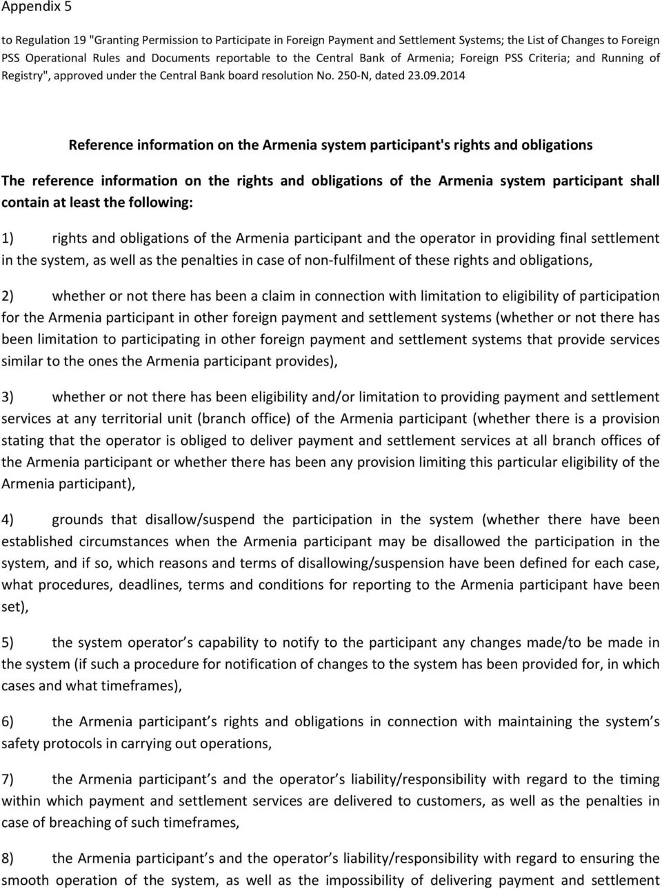 2014 Reference information on the Armenia system participant's rights and obligations The reference information on the rights and obligations of the Armenia system participant shall contain at least