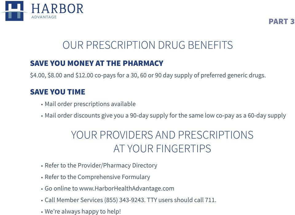 SAVE YOU TIME Mail order prescriptions available Mail order discounts give you a 90-day supply for the same low co-pay as a 60-day supply