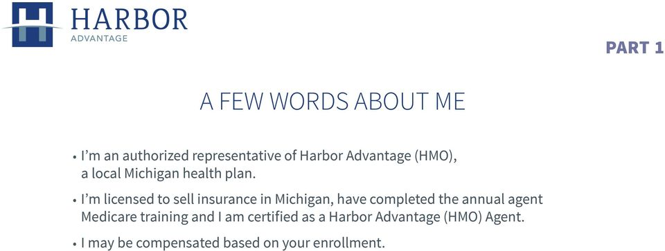 I m licensed to sell insurance in Michigan, have completed the annual agent