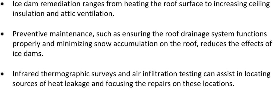 Preventive maintenance, such as ensuring the roof drainage system functions properly and minimizing snow