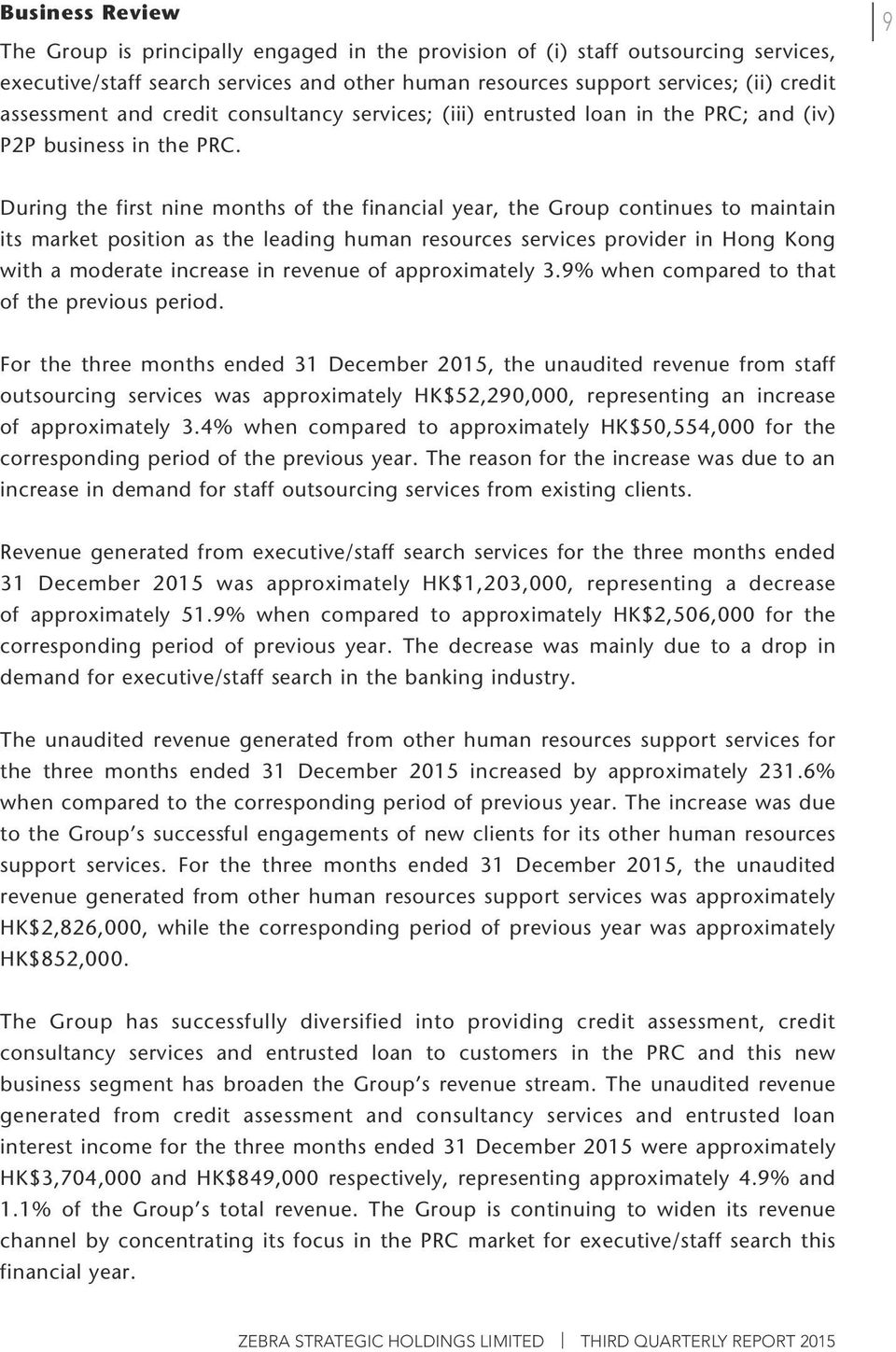9 During the first nine months of the financial year, the Group continues to maintain its market position as the leading human resources services provider in Hong Kong with a moderate increase in