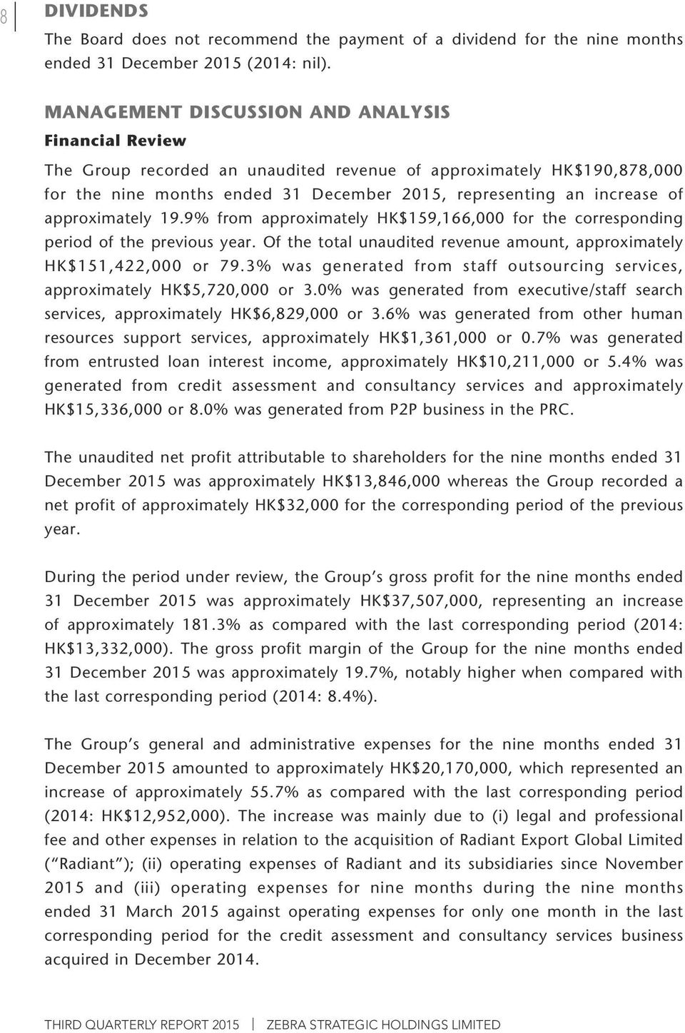 approximately 19.9% from approximately HK$159,166,000 for the corresponding period of the previous year. Of the total unaudited revenue amount, approximately HK$151,422,000 or 79.