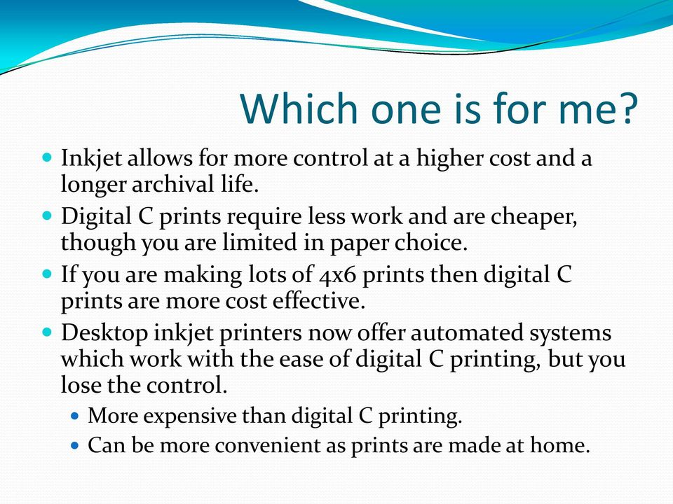 If you are making lots of 4x6 prints then digital C prints are more cost effective.