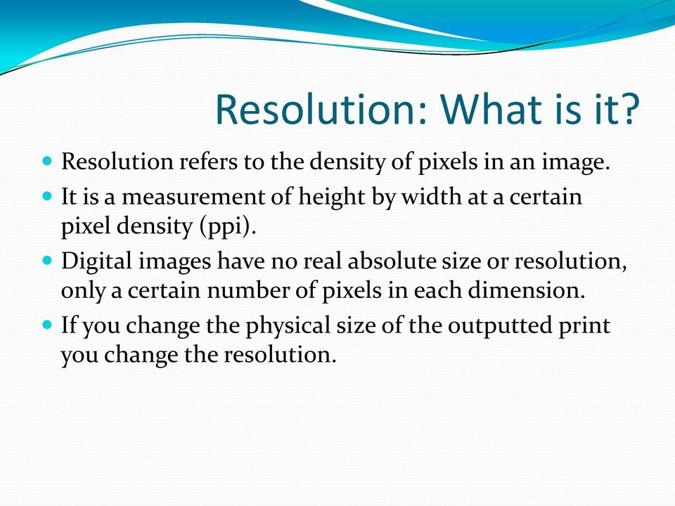 Digital images have no real absolute size or resolution, only a certain number of