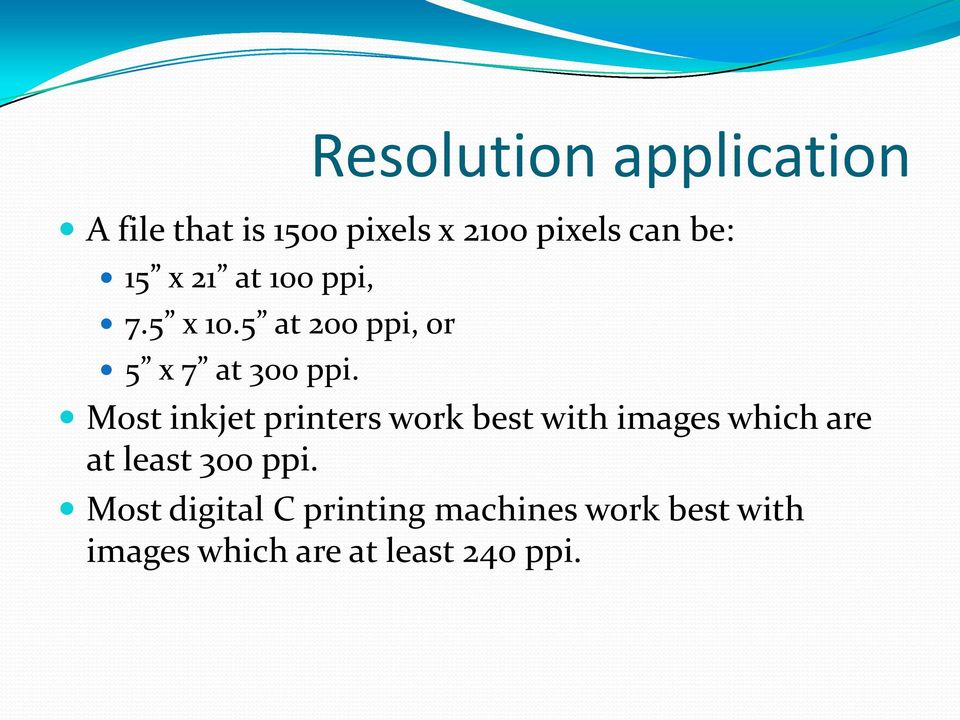 Most inkjet printers work best with images which are at least 300 ppi.