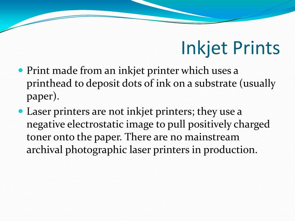 Laser printers are not inkjet printers; they use a negative electrostatic image to