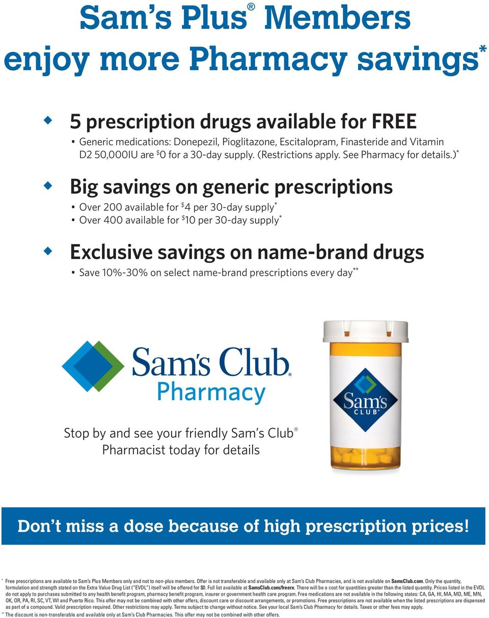 ) Big savings on generic prescriptions Over 200 available for $ 4 per 30-day supply Over 400 available for $ 10 per 30-day supply Exclusive savings on name-brand drugs Save 10%-30% on select