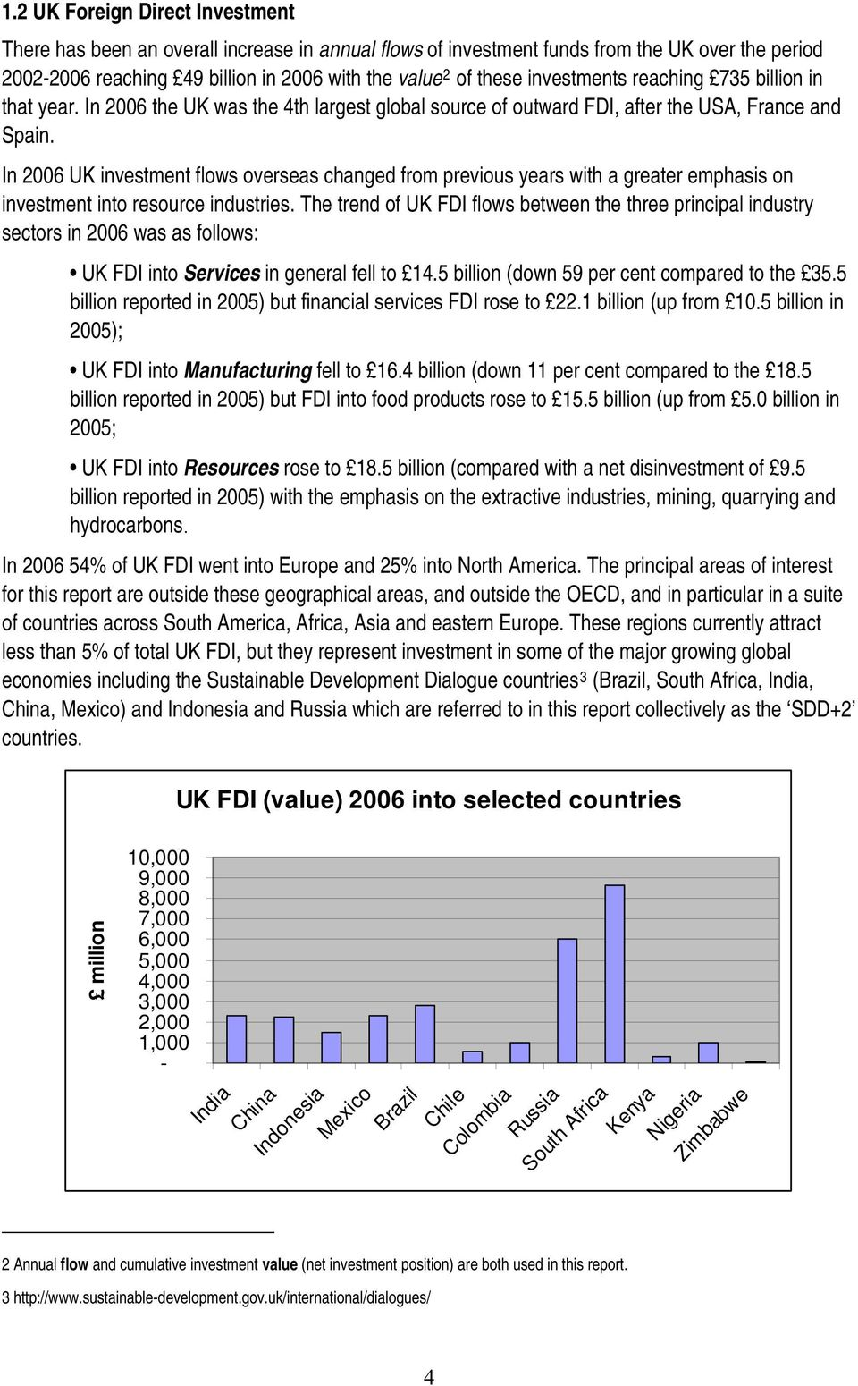 In 2006 UK investment flows overseas changed from previous years with a greater emphasis on investment into resource industries.