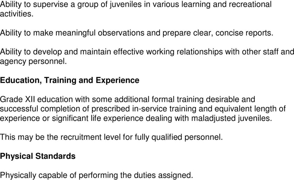Education, Training and Experience Grade XII education with some additional formal training desirable and successful completion of prescribed in-service training and