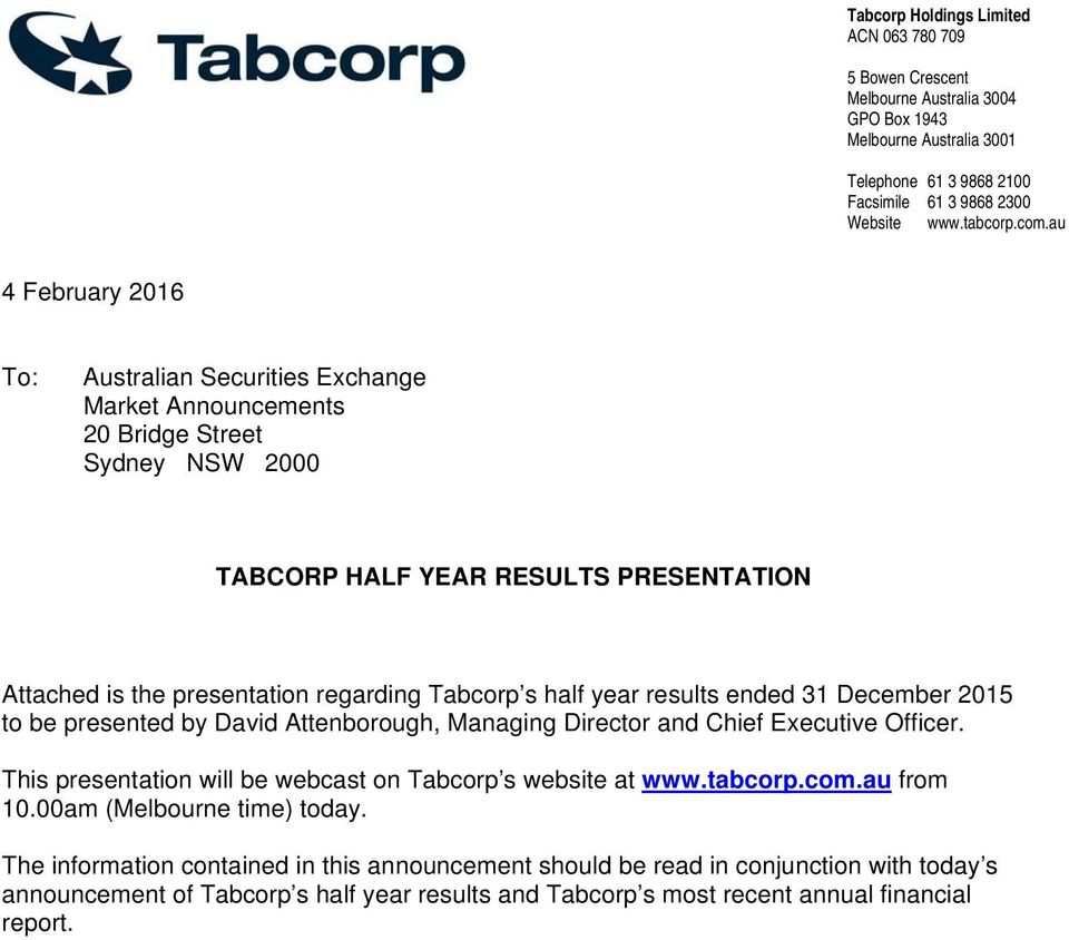 half year results ended 31 December 2015 to be presented by David Attenborough, Managing Director and Chief Executive Officer. This presentation will be webcast on Tabcorp s website at www.tabcorp.