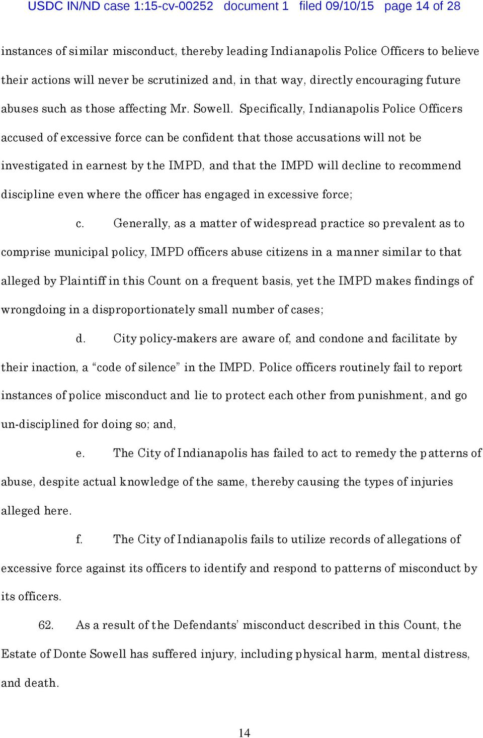 Specifically, Indianapolis Police Officers accused of excessive force can be confident that those accusations will not be investigated in earnest by the IMPD, and that the IMPD will decline to