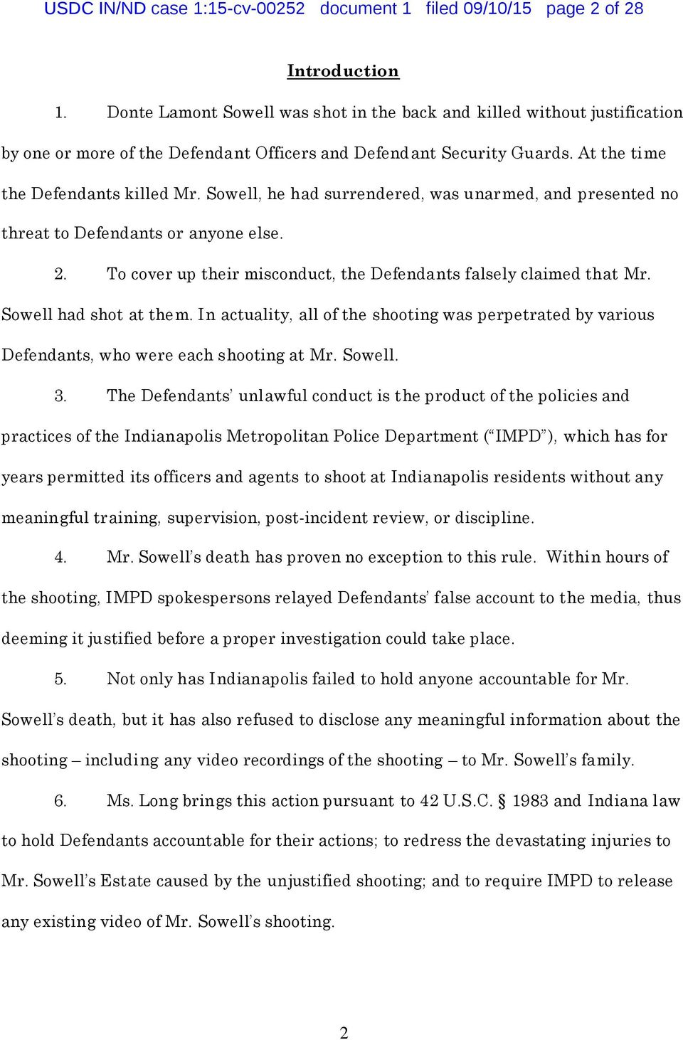 Sowell, he had surrendered, was unarmed, and presented no threat to Defendants or anyone else. 2. To cover up their misconduct, the Defendants falsely claimed that Mr. Sowell had shot at them.