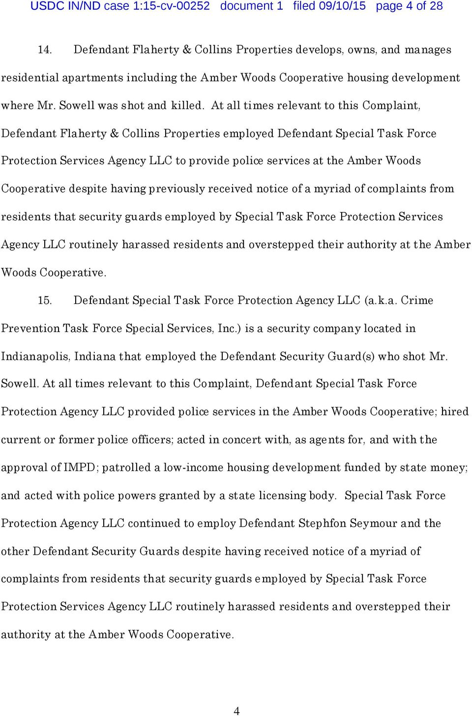 At all times relevant to this Complaint, Defendant Flaherty & Collins Properties employed Defendant Special Task Force Protection Services Agency LLC to provide police services at the Amber Woods