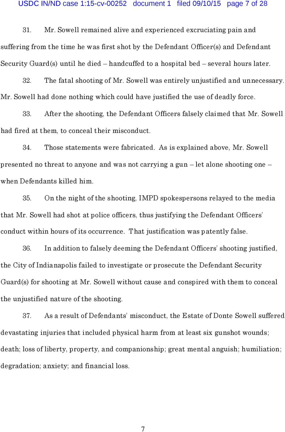bed several hours later. 32. The fatal shooting of Mr. Sowell was entirely unjustified and unnecessary. Mr. Sowell had done nothing which could have justified the use of deadly force. 33.