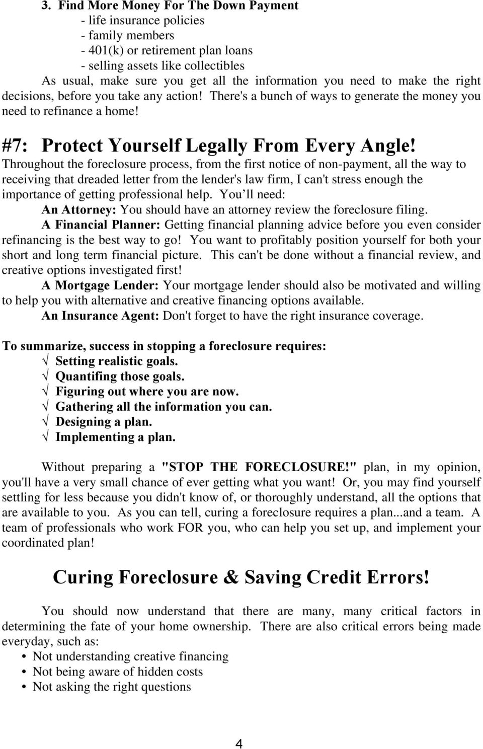 Throughout the foreclosure process, from the first notice of non-payment, all the way to receiving that dreaded letter from the lender's law firm, I can't stress enough the importance of getting