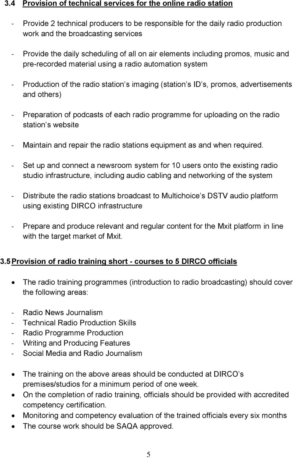 advertisements and others) - Preparation of podcasts of each radio programme for uploading on the radio station s website - Maintain and repair the radio stations equipment as and when required.