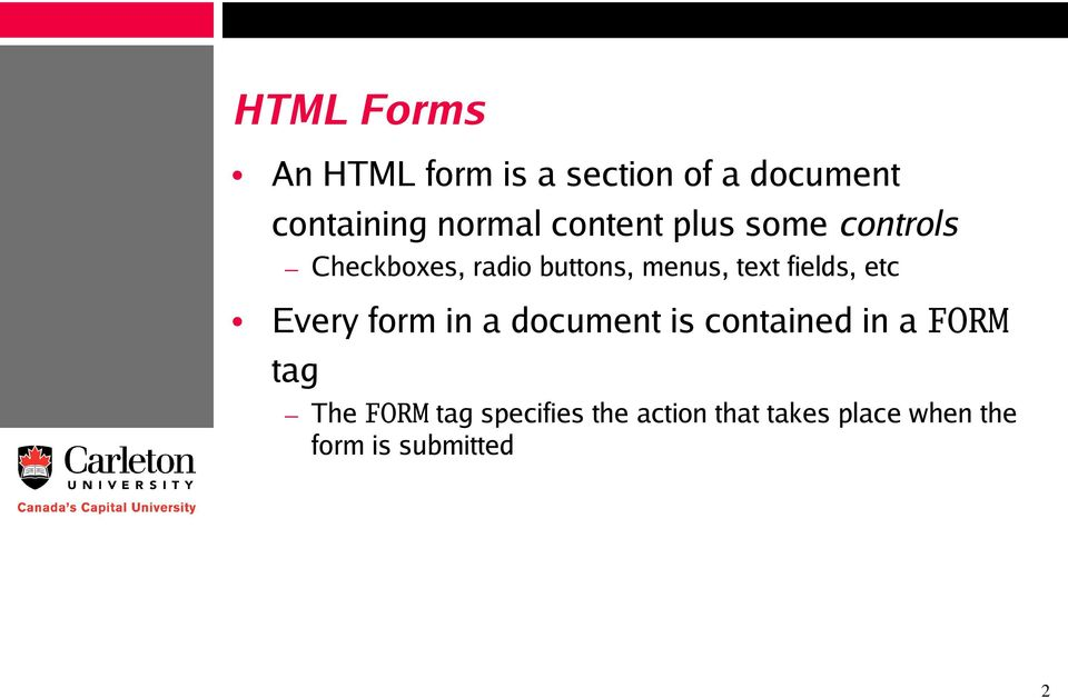 fields, etc Every form in a document is contained in a FORM tag The