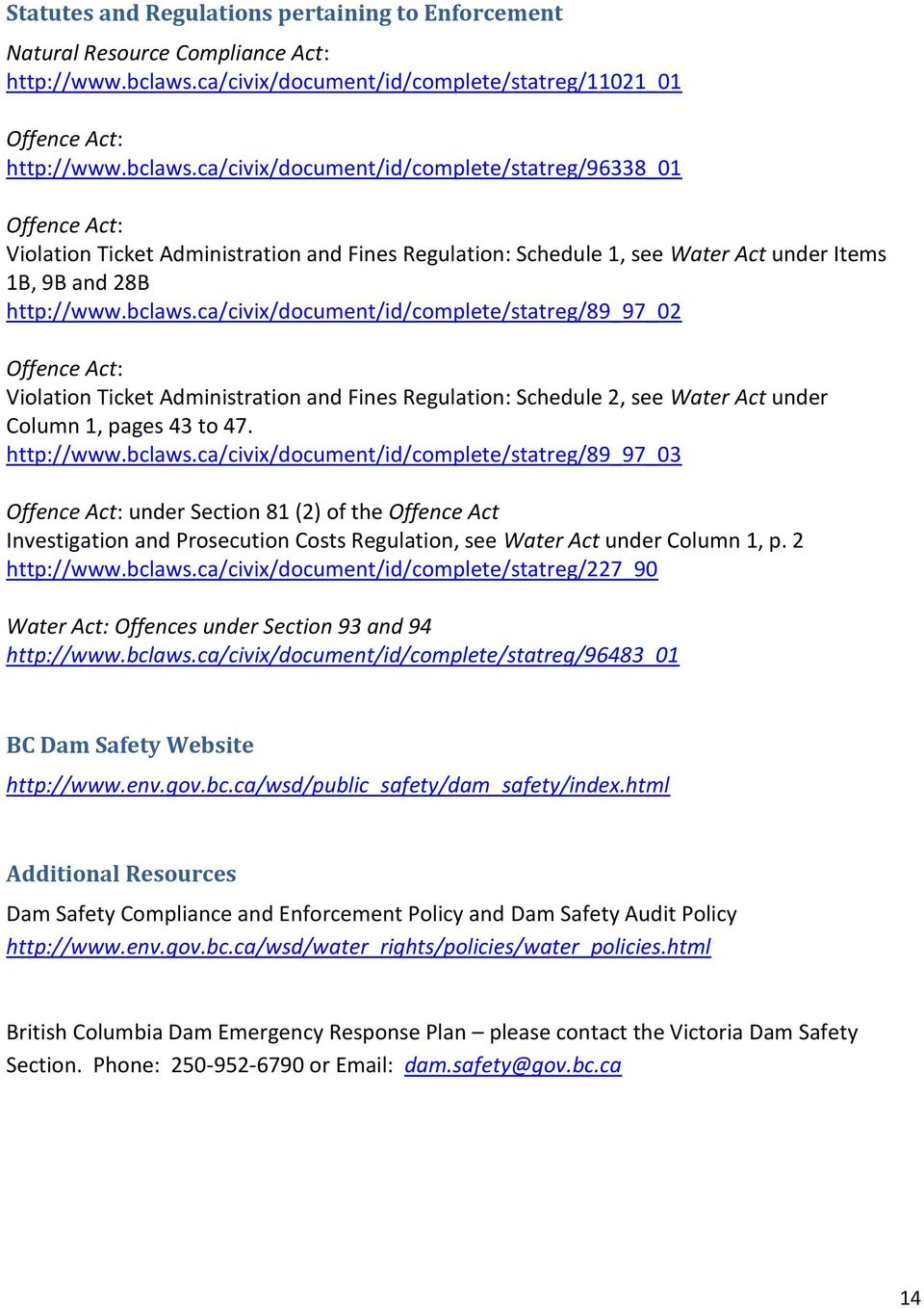 ca/civix/document/id/complete/statreg/96338_01 Offence Act: Violation Ticket Administration and Fines Regulation: Schedule 1, see Water Act under Items 1B, 9B and 28B http://www.bclaws.