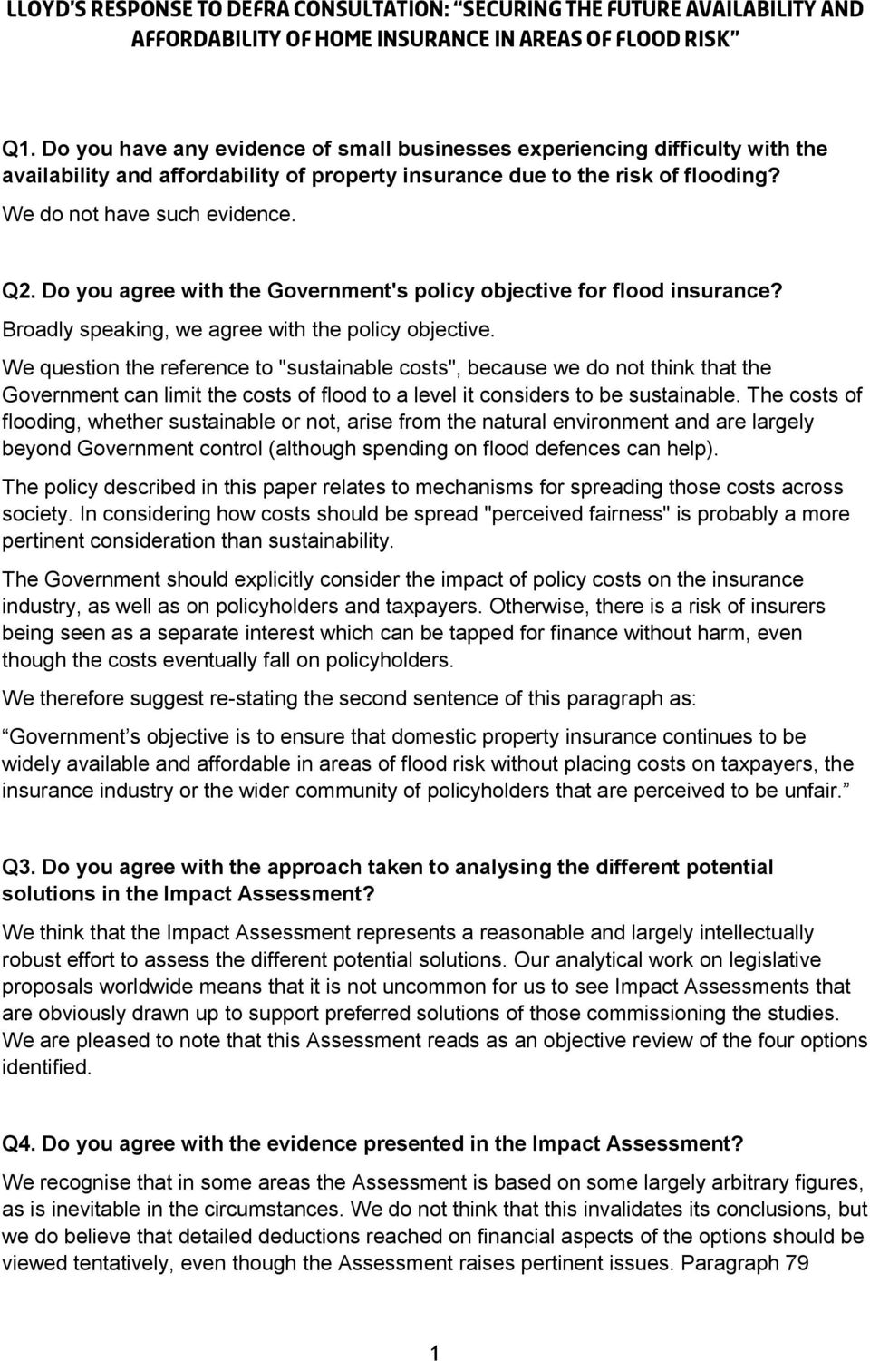 Do you agree with the Government's policy objective for flood insurance? Broadly speaking, we agree with the policy objective.