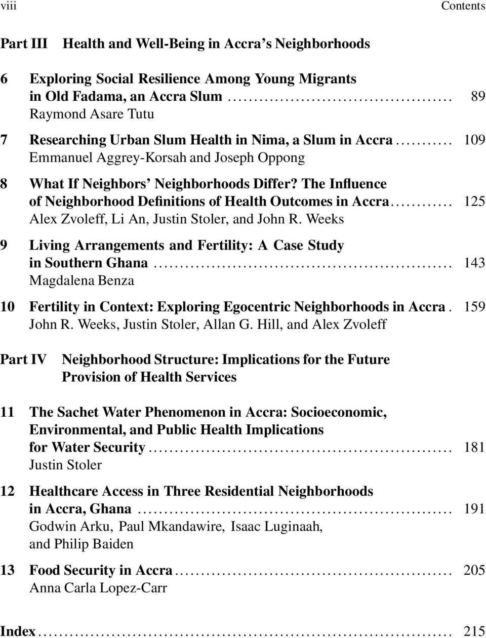 The Influence of Neighborhood Definitions of Health Outcomes in Accra... 125 Alex Zvoleff, Li An, Justin Stoler, and John R. Weeks 9 Living Arrangements and Fertility: A Case Study in Southern Ghana.