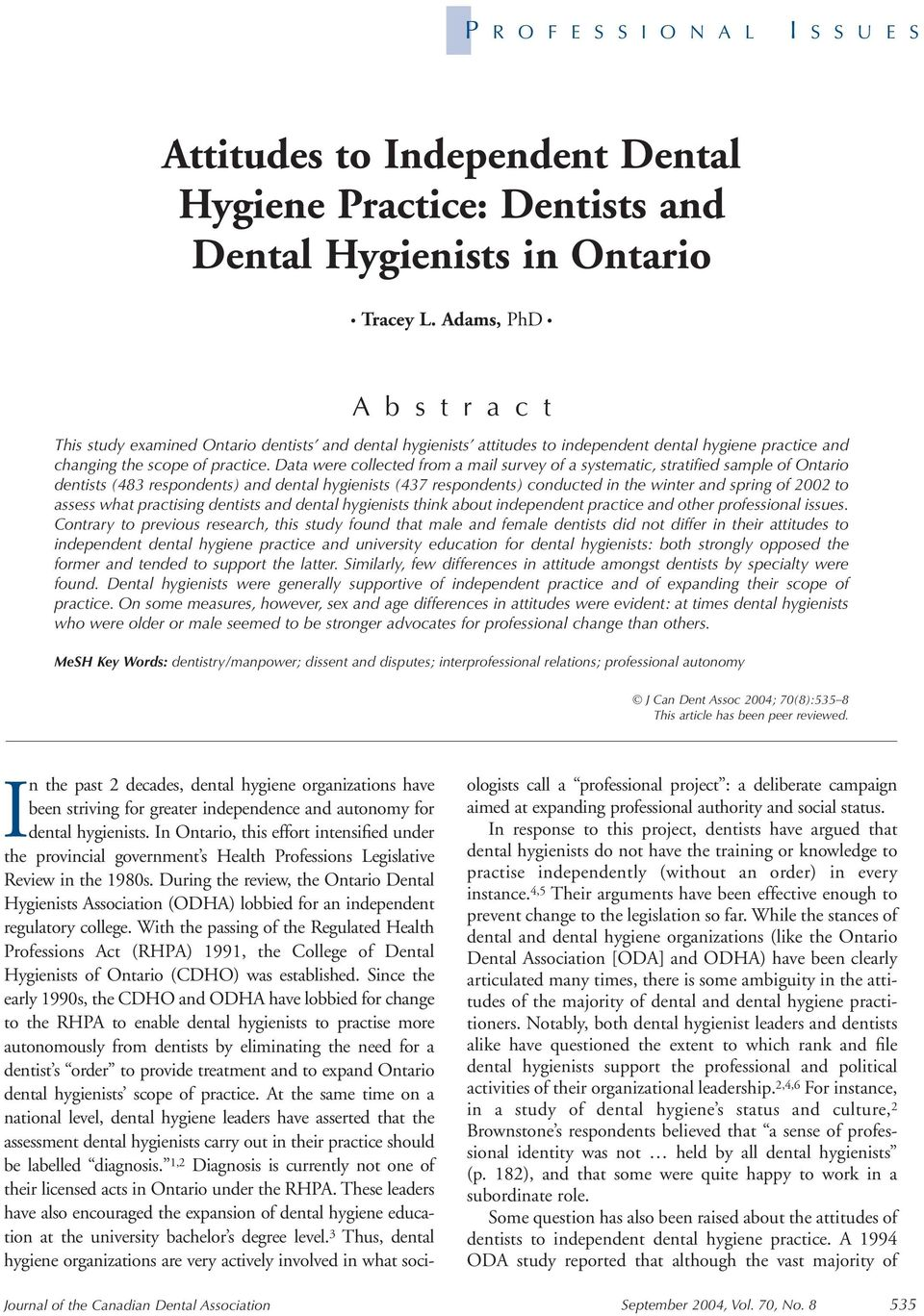 Data were collected from a mail survey of a systematic, stratified sample of Ontario dentists (483 respondents) and dental hygienists (437 respondents) conducted in the winter and spring of 2002 to