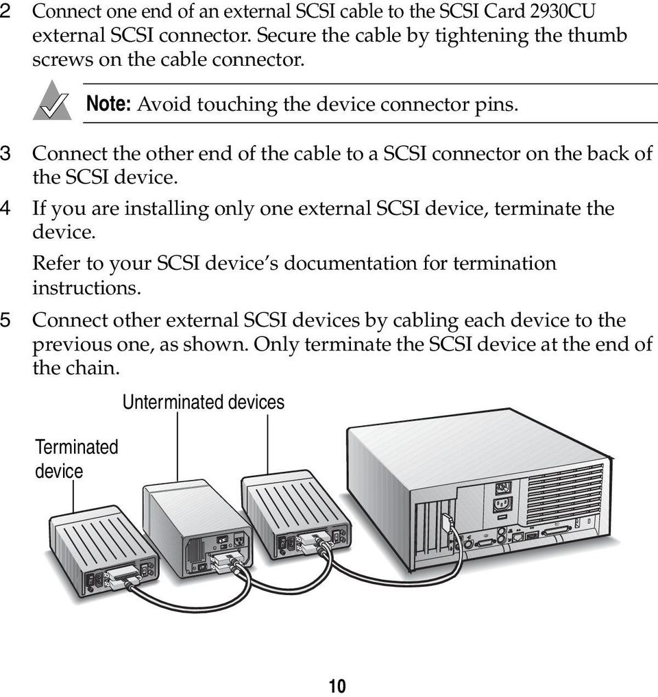 3 Connect the other end of the cable to a SCSI connector on the back of the SCSI device.