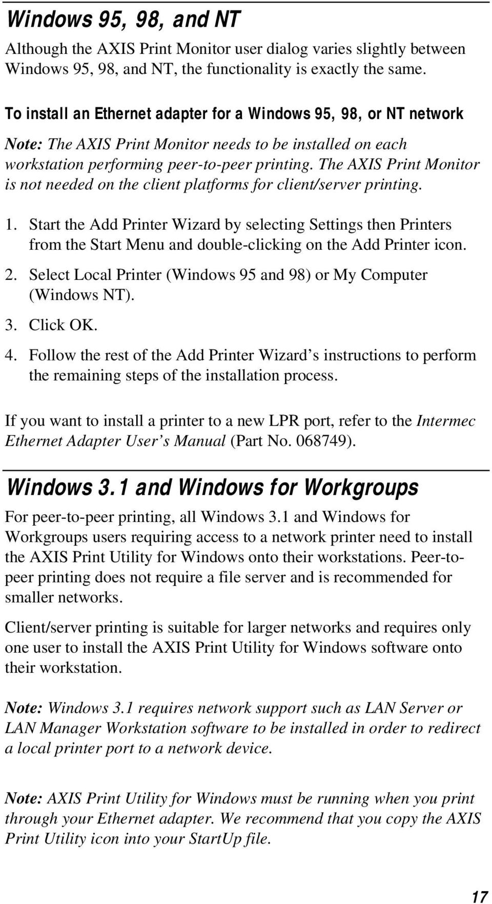 The AXIS Print Monitor is not needed on the client platforms for client/server printing. 1.
