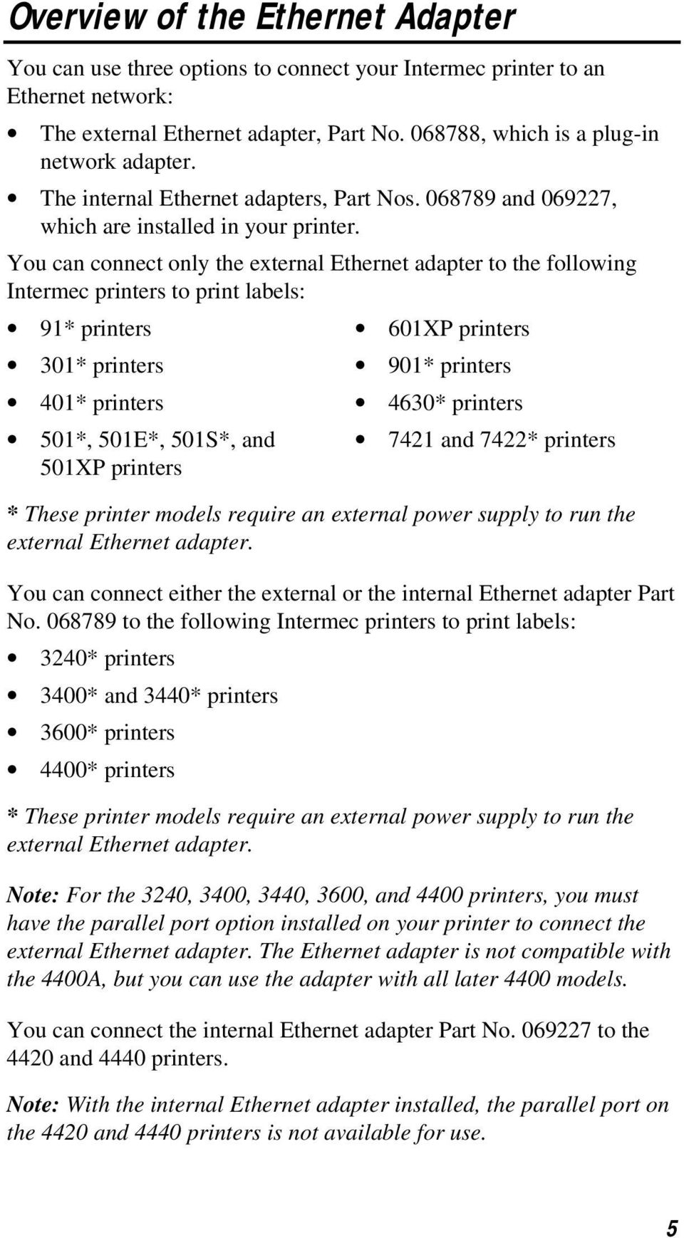 You can connect only the external Ethernet adapter to the following Intermec printers to print labels: 91* printers 601XP printers 301* printers 901* printers 401* printers 4630* printers 501*,
