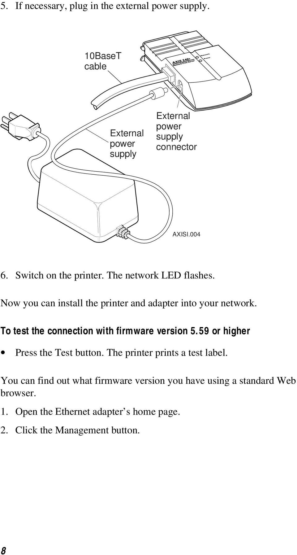 To test the connection with firmware version 5.59 or higher Press the Test button. The printer prints a test label.